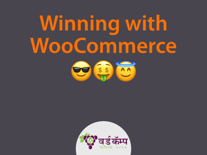 Winning with WooCommerce - WordCamp Nashik 2016
